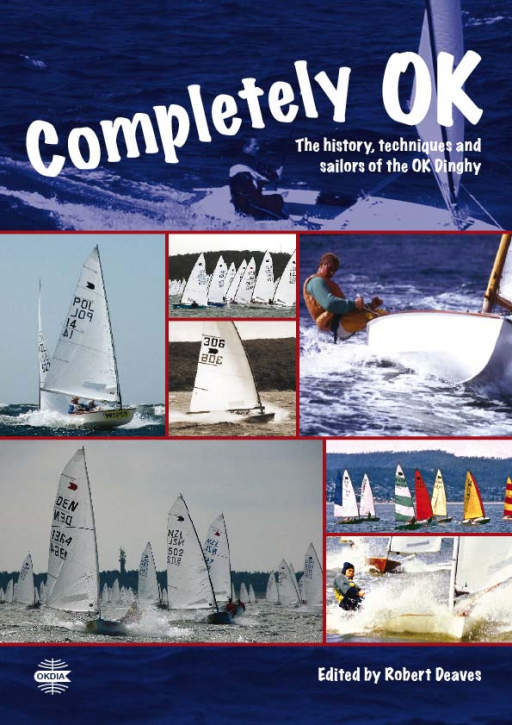 Completely OK - the history, techniques and sailors of the OK Dinghy